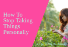 Do you take everything personally? Would you like to learn how to stop taking thigns personally? It's easy to say and hard to do, but these 10 tips will help put you on the right track! #stoptakingthingspersonally #personalgrowth #personaldevelopment #happiness #contentmentquesting #personally #overthinking