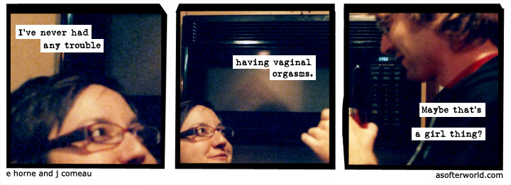 """""""Ive never had a problem with vaginal orgasm, maybe it's a girl thing"""""""