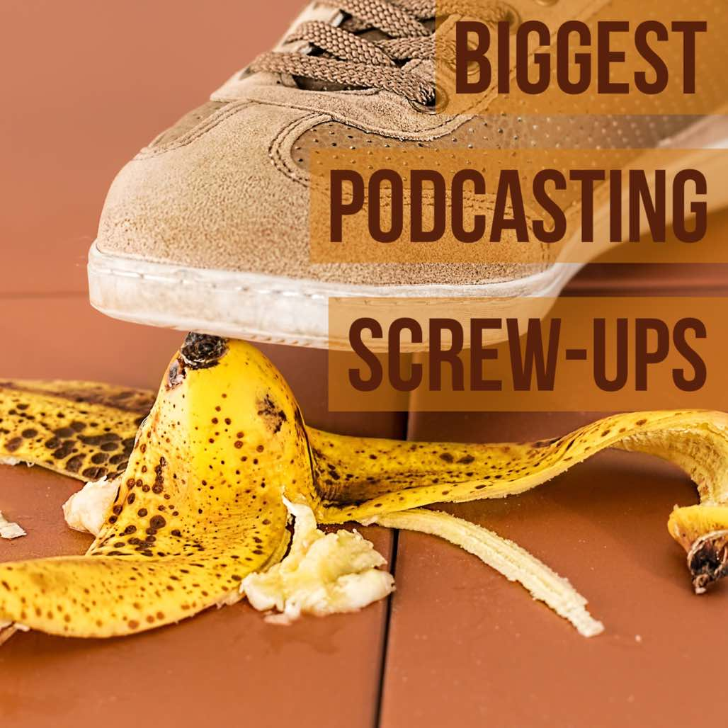 Biggest Podcasting Screw-Ups
