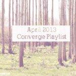 Converge April Playlist