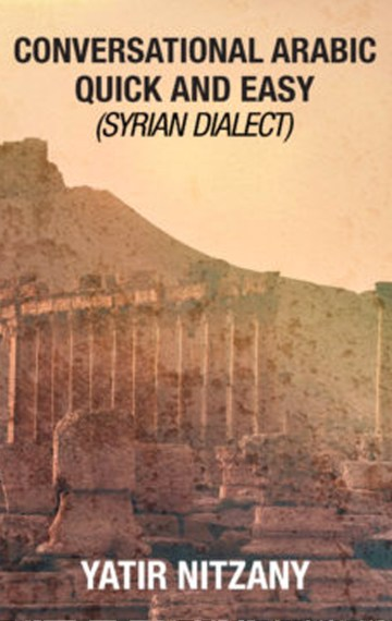 CONVERSATIONAL ARABIC QUICK AND EASY: Syrian Dialect