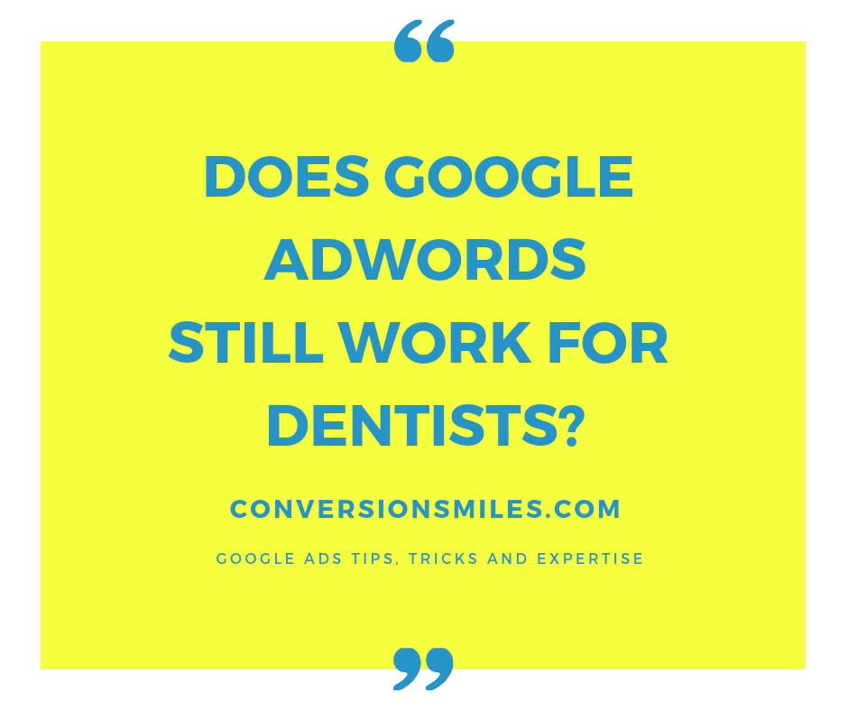 Does Google AdWords For Dentists Work in 2019? - Dental