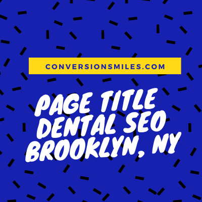Page Title & Dental SEO – Brooklyn, NY