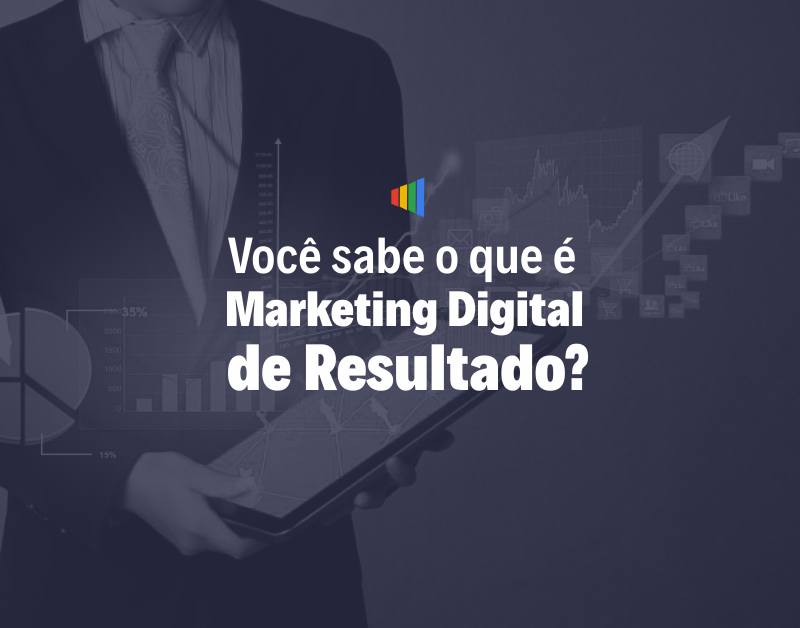 Você sabe o que é Marketing Digital de Resultado?