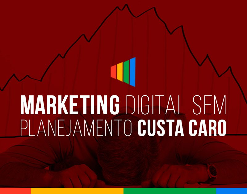 Marketing digital sem planejamento custa caro