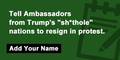 """Tell Ambassadors from Trump's """"sh*thole"""" nations to resign in protest."""
