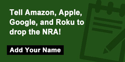 Tell Amazon, Apple, Google, and Roku to Drop the NRA!