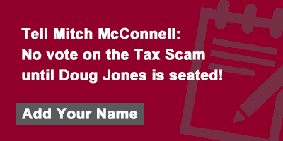 Tell Mitch McConnell: No vote on the Tax Scam until Doug Jones is seated!
