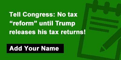 Tell Congress: No tax reform until Trump Releases his tax returns!