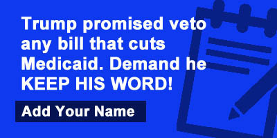Trump promised to veto any bill that cuts Medicaid. Demand he KEEP HIS WORD!