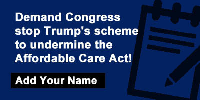 Demand Congress stop Trump's scheme to undermine the Affordable Care Act!