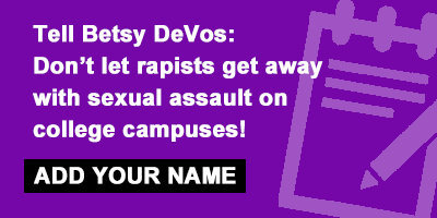 Tell Trump & Betsy DeVos: Don't let rapists get away with sexual assault on college campuses!
