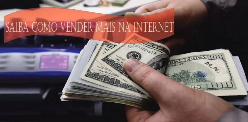 Como Vender Mais na Internet Produtos e Serviços em 10 Passos