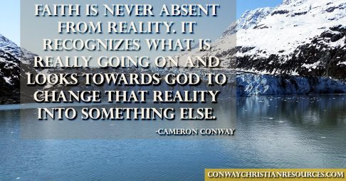 Faith is never absent from reality, it reconizes what is really going on and looks towards God to change that reality into something else