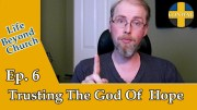 Life Beyond Church 06: Trusting The God of Hope