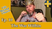 Life Beyond Church Ep. 10: The War Within