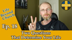 LBC 18 Two Questions that determine your life