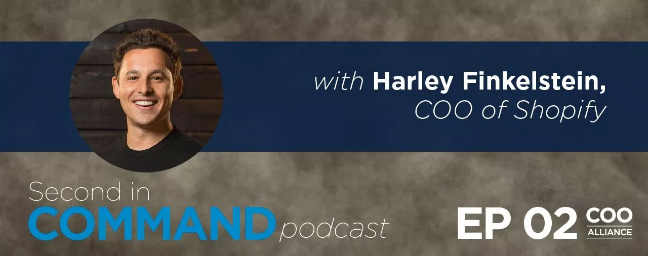 Ep. 2 - Harley Finkelstein, COO of Shopify