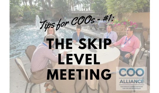 Tips for COOs - #1 The Skip Level Meeting
