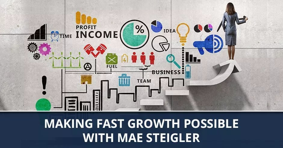 Ep. 14 - Making Fast Growth Possible with Mae Steigler