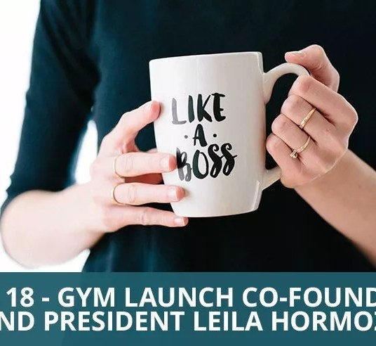 Ep. 18 - Gym Launch Co-Founder and President Leila Hormozi