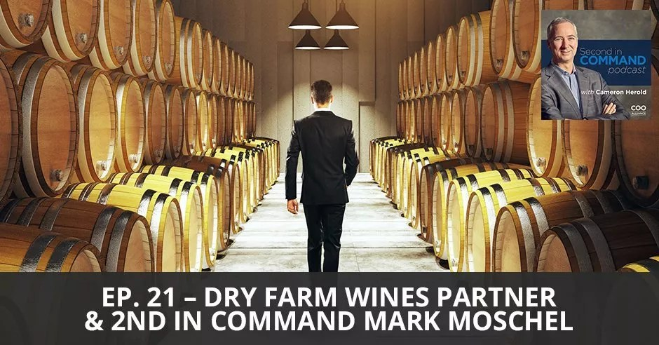 Ep. 21 - Dry Farm Wines Partner & 2nd in Command Mark Moschel