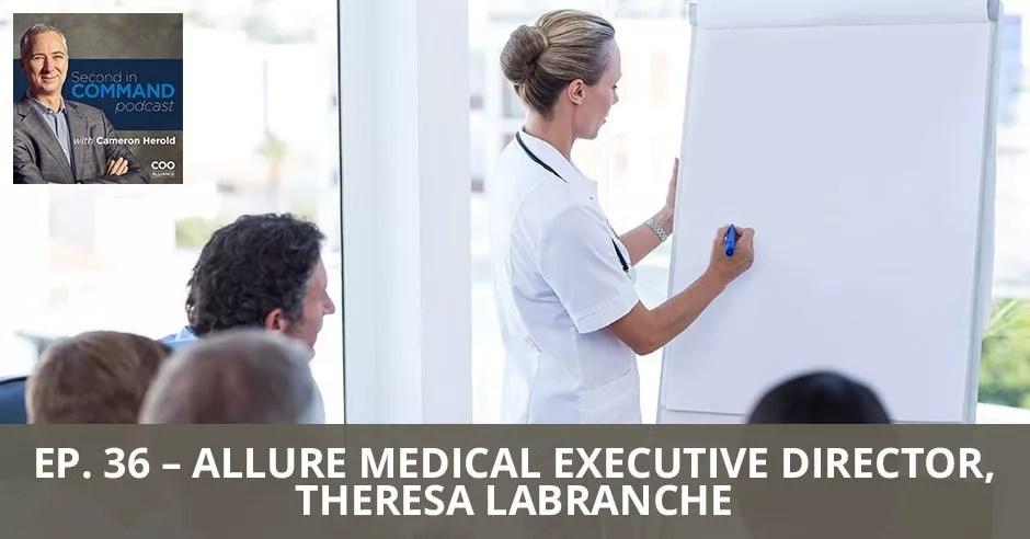 Ep. 36 - Allure Medical Executive Director, Theresa LaBranche