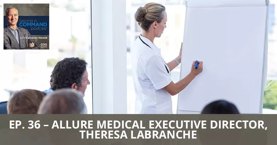 Ep. 36 - Allure Medical Executive Director, Theresa LaBranche