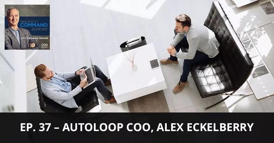 Ep. 37 - AutoLoop COO, Alex Eckelberry