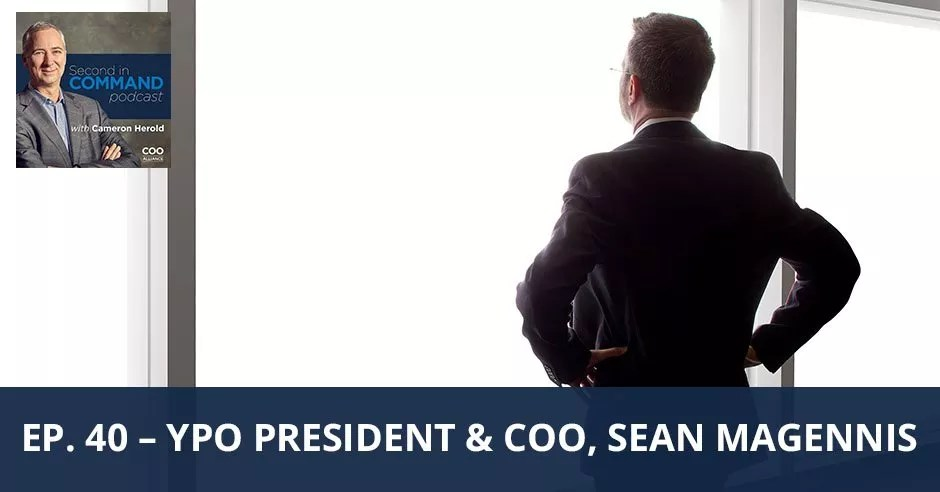 Ep. 40 – YPO President & COO, Sean Magennis