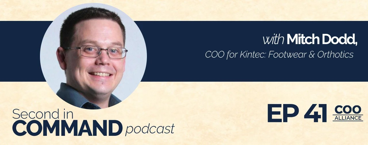 Ep. 41 – Kintec: Footwear & Orthotics COO, Mitch Dodd