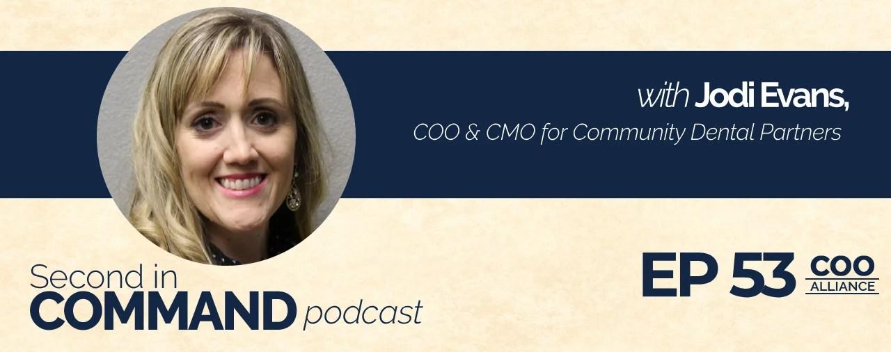 Ep. 53 - Community Dental Partners COO & CMO, Jodi Evans