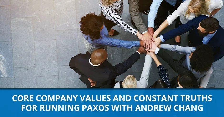 Ep. 57 - Core Company Values And Constant Truths For Running Paxos with Andrew Chang