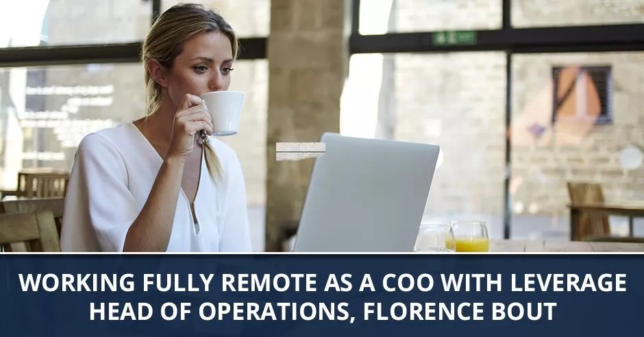 Ep. 61 - Working Fully Remote As A COO with Leverage Head of Operations, Florence Bout