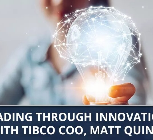 Ep. 63 - Leading Through Innovation with TIBCO COO, Matt Quinn