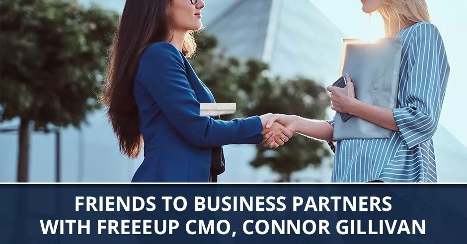 Ep. 65 - Friends To Business Partners with Freeeup CMO, Connor Gillivan