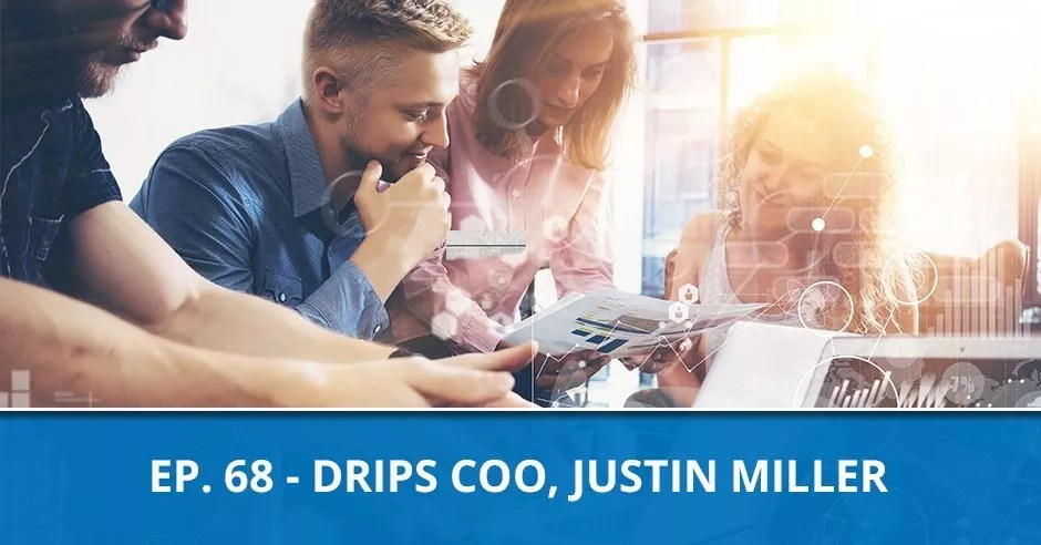 Ep. 68 - Drips COO, Justin Miller