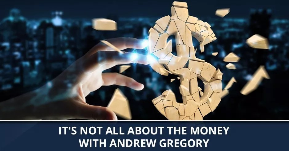 Ep. 69 - It's Not All About The Money With Andrew Gregory