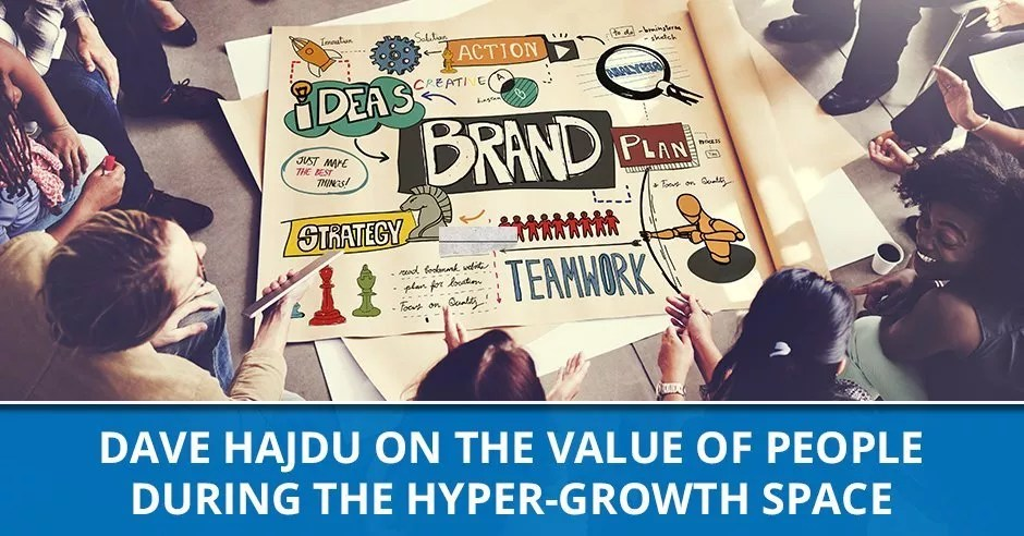Ep. 70 - Dave Hajdu On The Value Of People During The Hyper-Growth Space