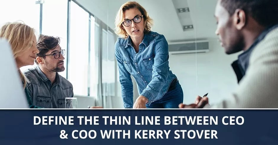 Ep. 73 - Define The Thin Line Between CEO & COO With Kerry Stover