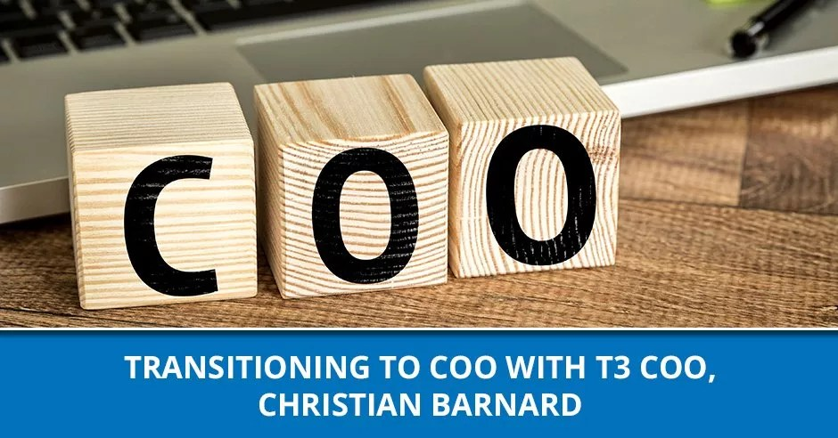 Ep. 81 - Transitioning To COO With T3 COO, Christian Barnard