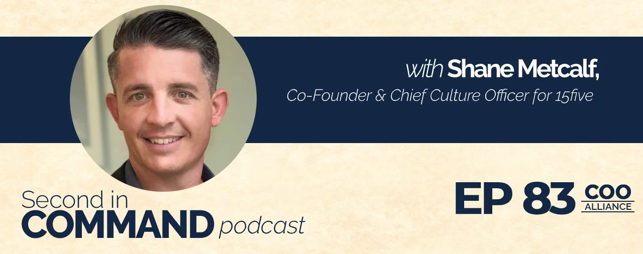 Ep. 83 - 15five Co-Founder & Chief Culture Officer, Shane Metcalf