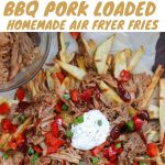 "Collage showing the air fryer potatoes, shredded pork, then the finished dish with the words ""BBQ Pork Loaded Homemade Air Fryer Fries"" for Pinterest."