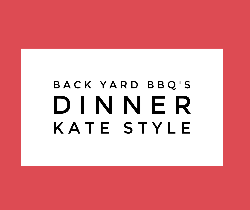 Back Yard BBQ's // Dinner Kate Style