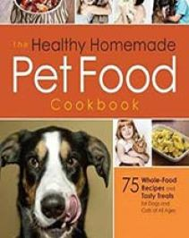 The healthy homemade pet food cookbook 75 whole food recipes and the healthy homemade pet food cookbook 75 whole food recipes and tasty treats for dogs and cats of all ages by barbara taylor laino 1592335713 forumfinder Image collections