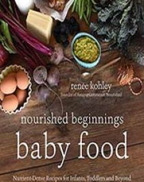 Nourished beginnings baby food nutrient dense recipes for infants nourished beginnings baby food nutrient dense recipes for infants toddlers and beyond inspired by renee kohley 1624143016 format epub download forumfinder Image collections