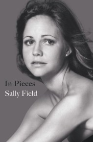 In Pieces: A Memior - Sally Field