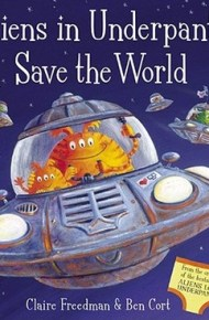 Aliens in Underpants Save the World - Claire Freedman & Ben Cort