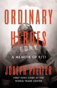 Ordinary Heroes: A Memoir of 9/11 - Joseph Pfeiffer
