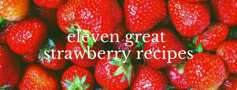 strawberries, strawberry recipes, recipes to make with strawberries